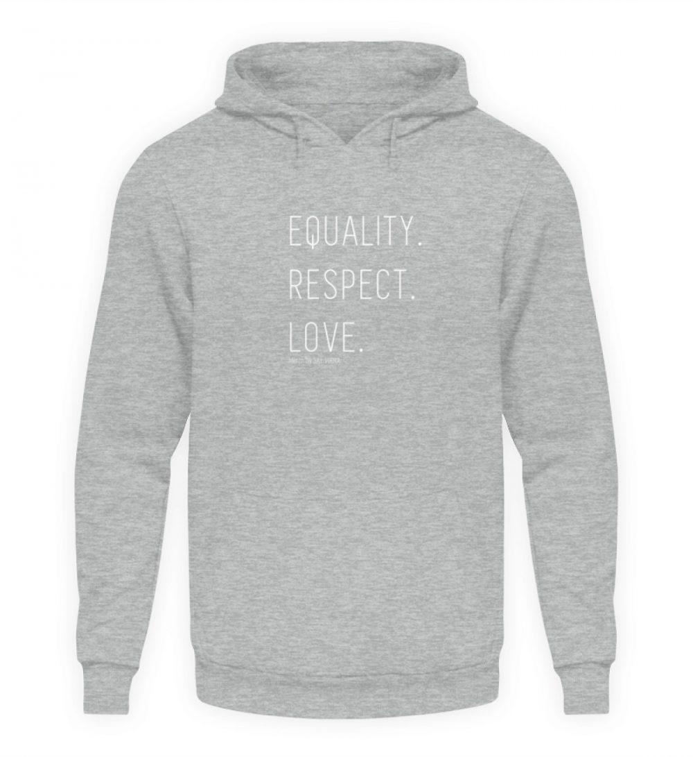 EQUALITY. RESPECT. LOVE. - Unisex Kapuzenpullover Hoodie-6807