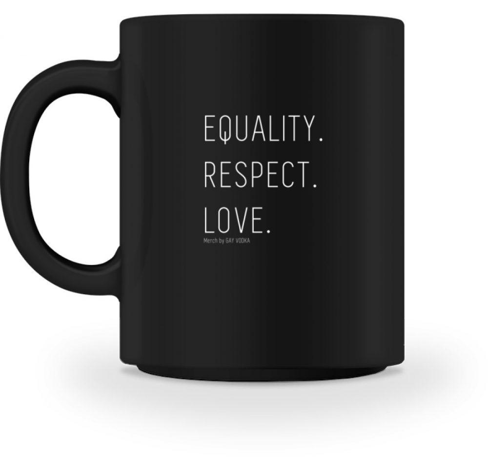 EQUALITY. RESPECT. LOVE. - Tasse-16