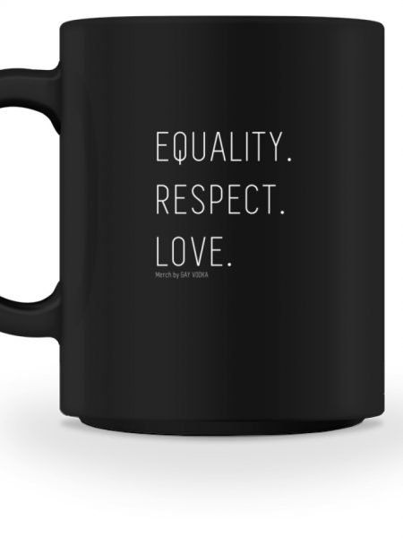 EQUALITY. RESPECT. LOVE. - Tasse-16